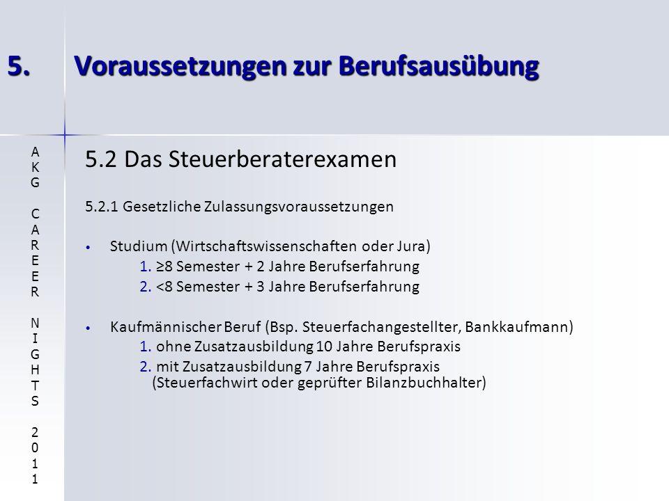 5.Voraussetzungen zur Berufsausübung 5.2 Das Steuerberaterexamen 5.2.1 Gesetzliche Zulassungsvoraussetzungen Studium (Wirtschaftswissenschaften oder Jura) 1.