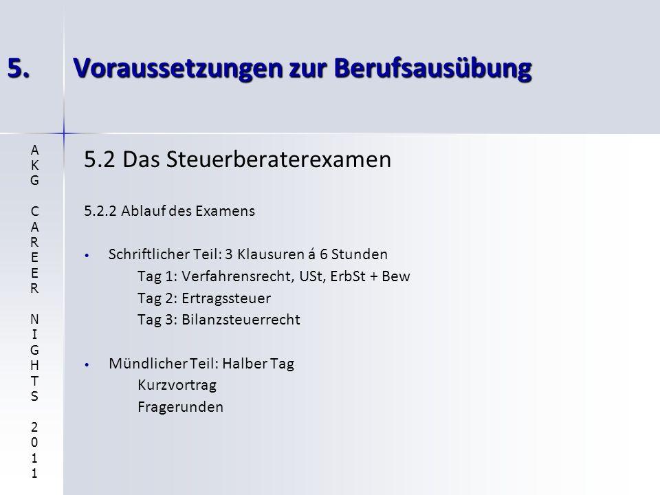 5.Voraussetzungen zur Berufsausübung 5.2 Das Steuerberaterexamen 5.2.2 Ablauf des Examens Schriftlicher Teil: 3 Klausuren á 6 Stunden Tag 1: Verfahren