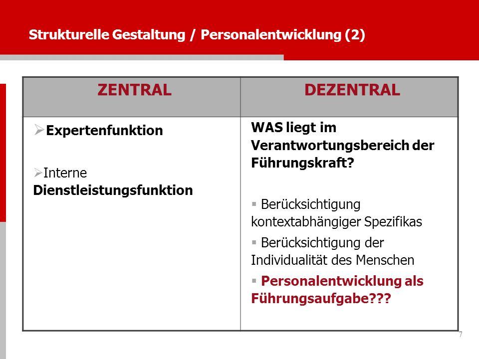 7 Strukturelle Gestaltung / Personalentwicklung (2) ZENTRALDEZENTRAL Expertenfunktion Interne Dienstleistungsfunktion WAS liegt im Verantwortungsberei