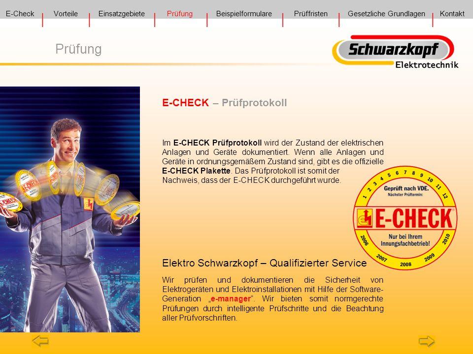 Prüfung Im E-CHECK Prüfprotokoll wird der Zustand der elektrischen Anlagen und Geräte dokumentiert. Wenn alle Anlagen und Geräte in ordnungsgemäßem Zu