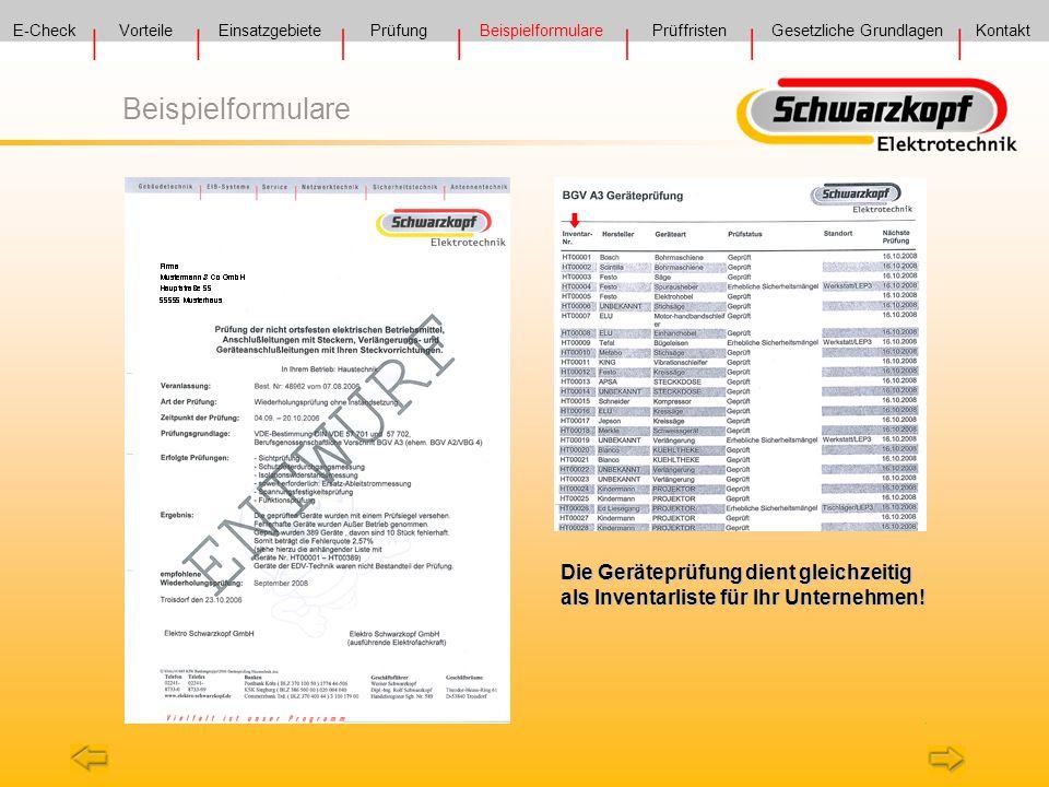 Die Geräteprüfung dient gleichzeitig als Inventarliste für Ihr Unternehmen! E-Check VorteilePrüfung Prüffristen Gesetzliche GrundlagenKontakt Einsatzg