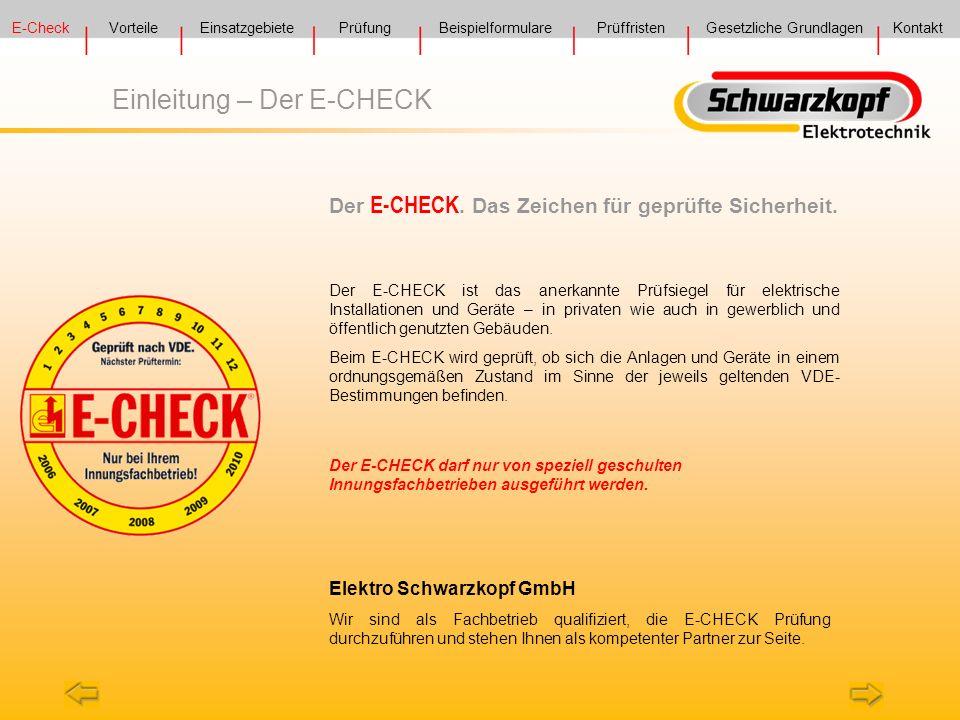 E-Check VorteilePrüfung Prüffristen Gesetzliche GrundlagenKontakt Einsatzgebiete Einleitung – Der E-CHECK Der E-CHECK ist das anerkannte Prüfsiegel fü
