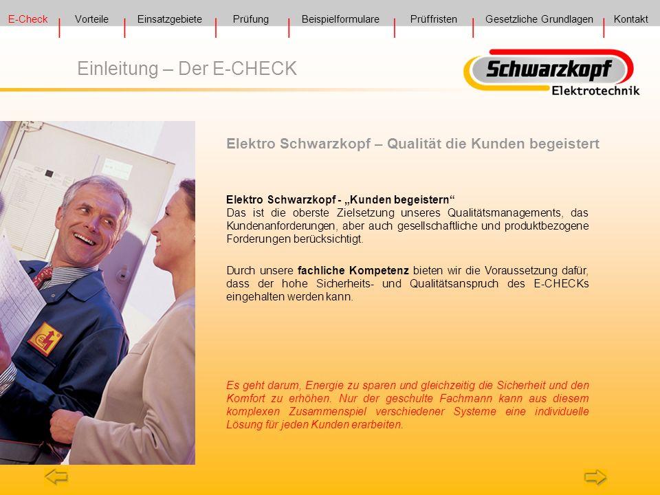 Einleitung – Der E-CHECK Elektro Schwarzkopf - Kunden begeistern Das ist die oberste Zielsetzung unseres Qualitätsmanagements, das Kundenanforderungen