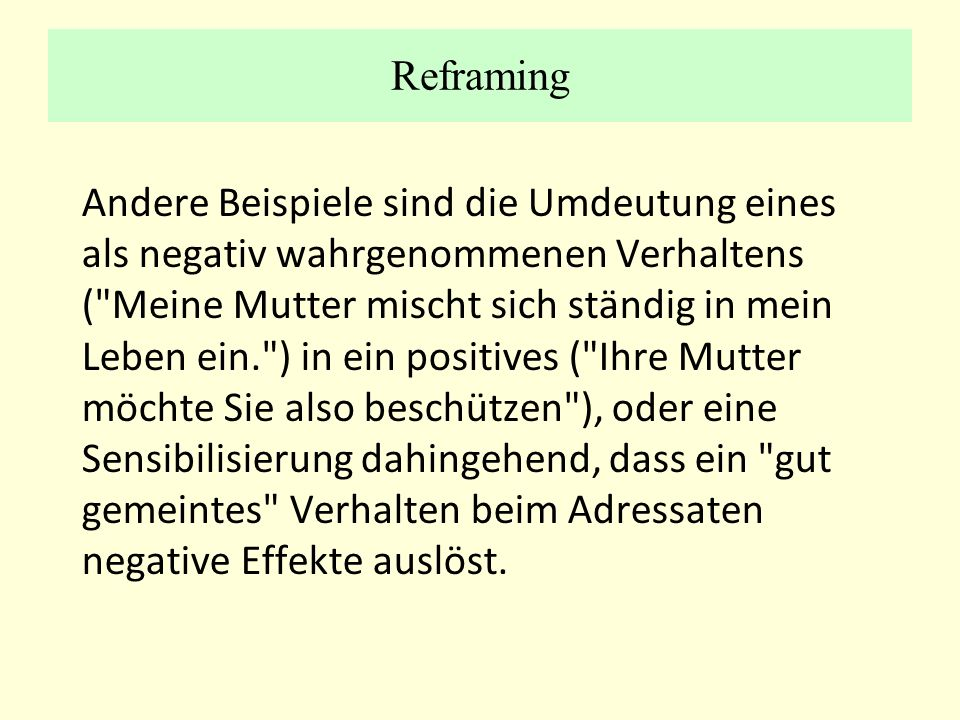 Reframing Andere Beispiele sind die Umdeutung eines als negativ wahrgenommenen Verhaltens (