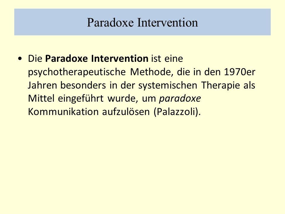 Paradoxe Intervention Die Paradoxe Intervention ist eine psychotherapeutische Methode, die in den 1970er Jahren besonders in der systemischen Therapie als Mittel eingeführt wurde, um paradoxe Kommunikation aufzulösen (Palazzoli).
