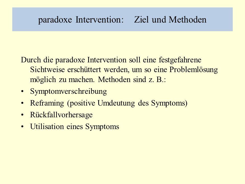 paradoxe Intervention: Ziel und Methoden Durch die paradoxe Intervention soll eine festgefahrene Sichtweise erschüttert werden, um so eine Problemlösung möglich zu machen.