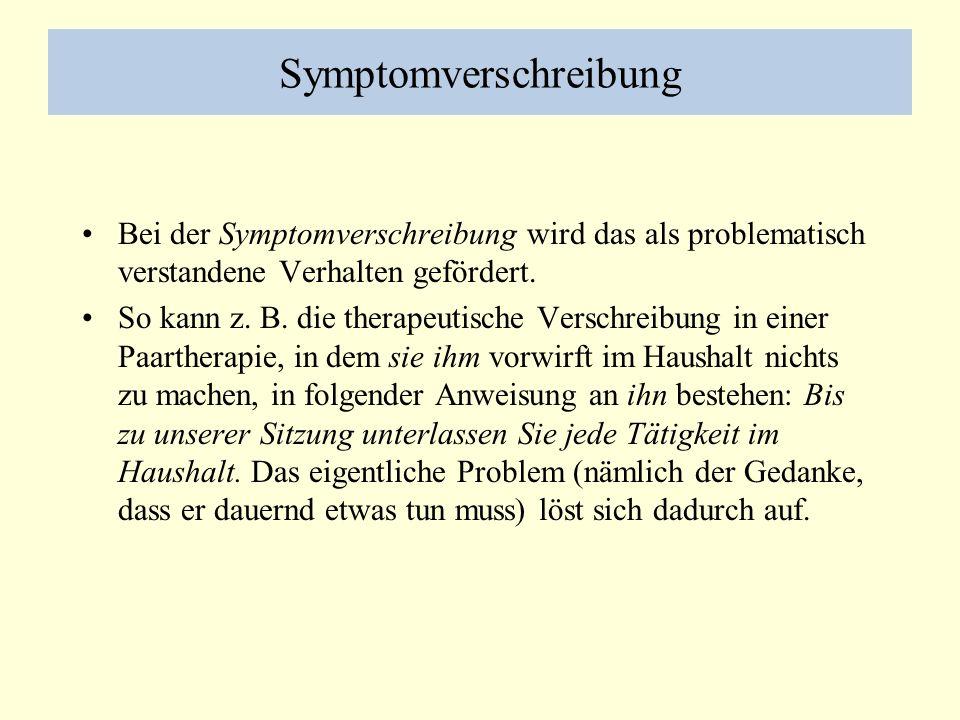 Symptomverschreibung Bei der Symptomverschreibung wird das als problematisch verstandene Verhalten gefördert. So kann z. B. die therapeutische Verschr