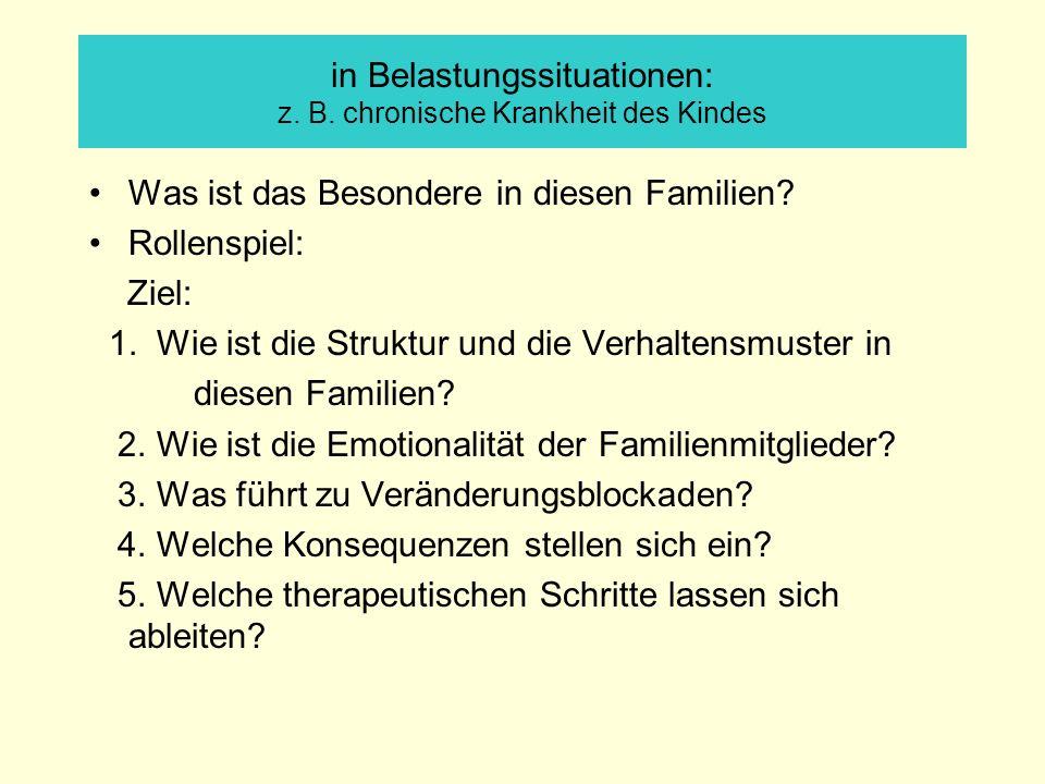 in Belastungssituationen: z. B. chronische Krankheit des Kindes Was ist das Besondere in diesen Familien? Rollenspiel: Ziel: 1. Wie ist die Struktur u