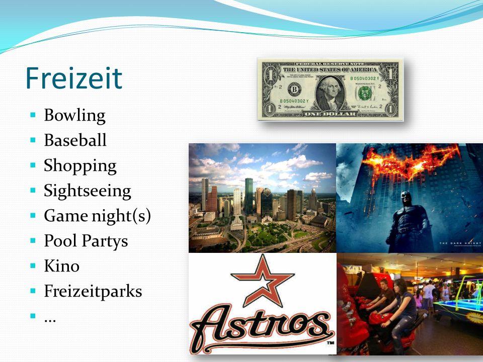 Freizeit Bowling Baseball Shopping Sightseeing Game night(s) Pool Partys Kino Freizeitparks …