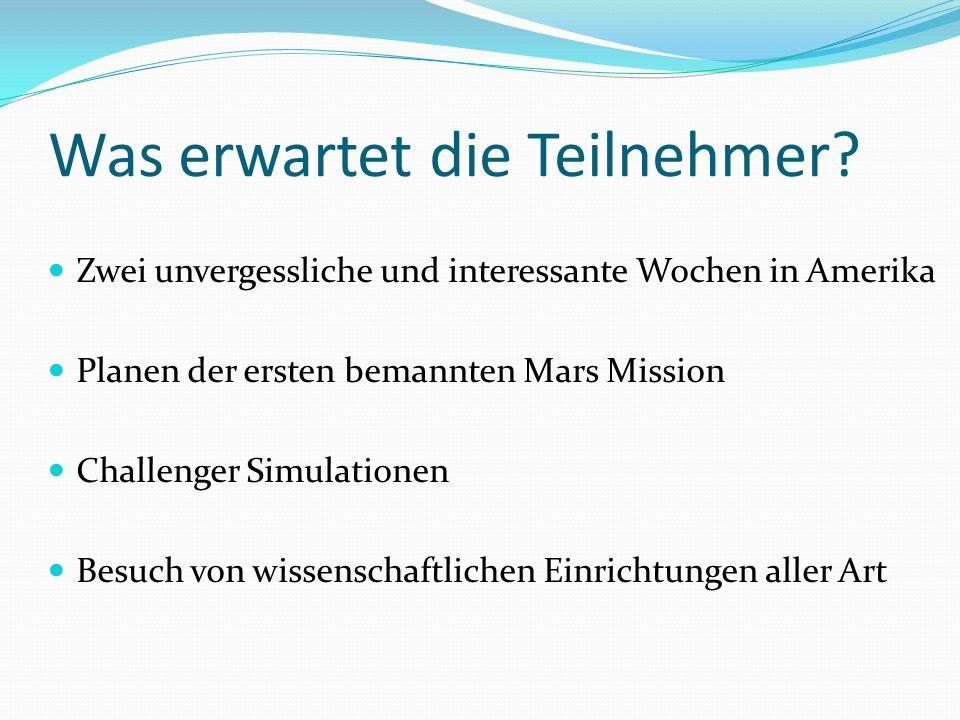 Was erwartet die Teilnehmer? Zwei unvergessliche und interessante Wochen in Amerika Planen der ersten bemannten Mars Mission Challenger Simulationen B