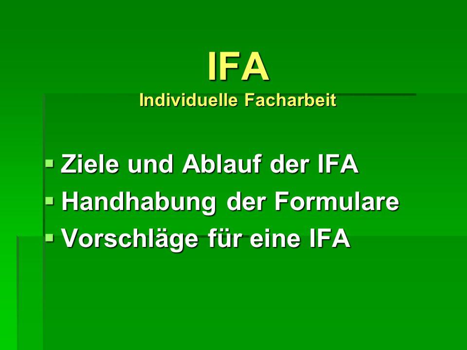 IFA Individuelle Facharbeit Ziele Ziele und Ablauf der IFA Handhabung Handhabung der Formulare Vorschläge Vorschläge für eine IFA