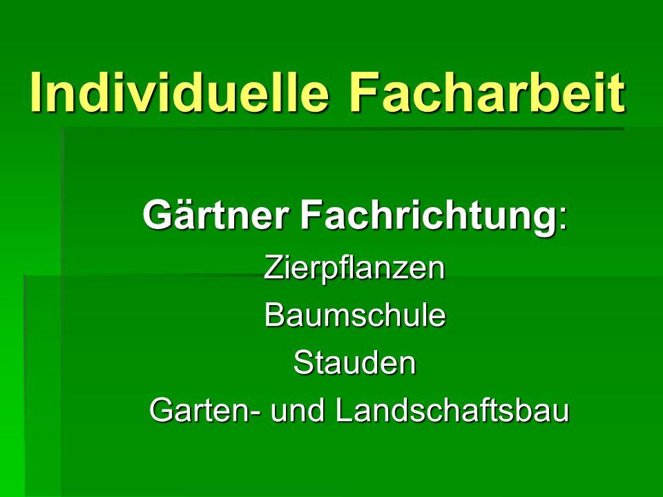 Individuelle Facharbeit Gärtner Fachrichtung: Zierpflanzen Baumschule Stauden Garten- und Landschaftsbau