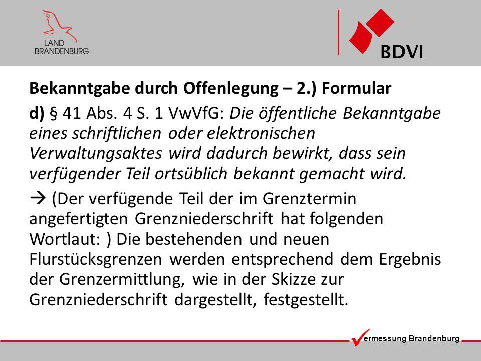 ermessung Brandenburg Bekanntgabe durch Offenlegung – 2.) Formular d) § 41 Abs. 4 S. 1 VwVfG: Die öffentliche Bekanntgabe eines schriftlichen oder ele