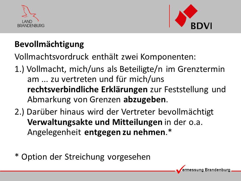 ermessung Brandenburg Bevollmächtigung Vollmachtsvordruck enthält zwei Komponenten: 1.) Vollmacht, mich/uns als Beteiligte/n im Grenztermin am... zu v