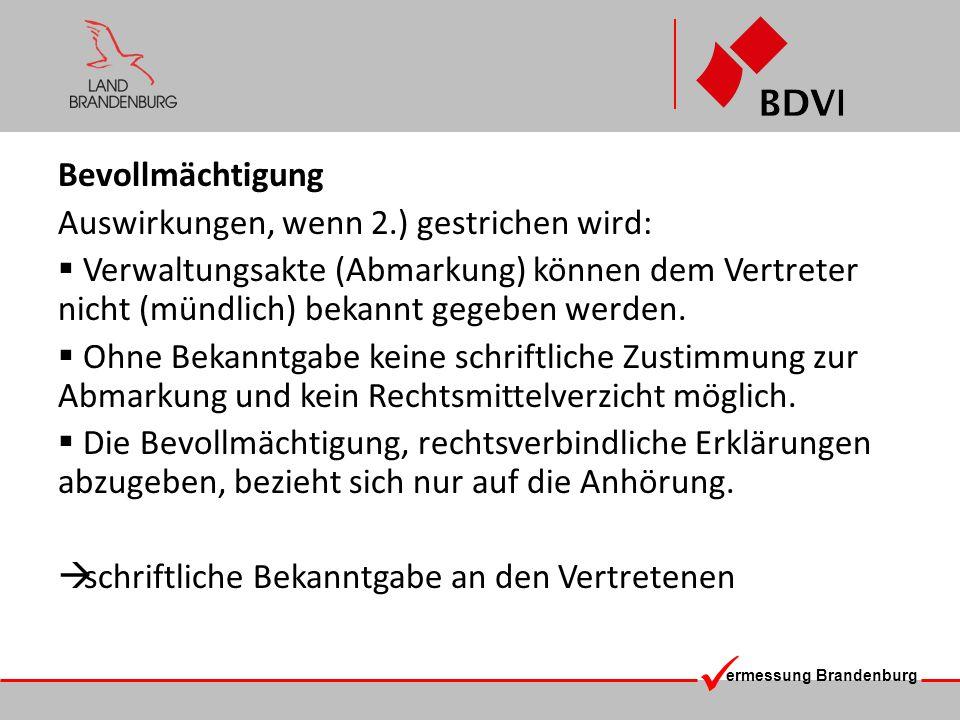 ermessung Brandenburg Bevollmächtigung Auswirkungen, wenn 2.) gestrichen wird: Verwaltungsakte (Abmarkung) können dem Vertreter nicht (mündlich) bekan