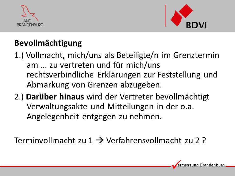ermessung Brandenburg Bevollmächtigung 1.) Vollmacht, mich/uns als Beteiligte/n im Grenztermin am... zu vertreten und für mich/uns rechtsverbindliche