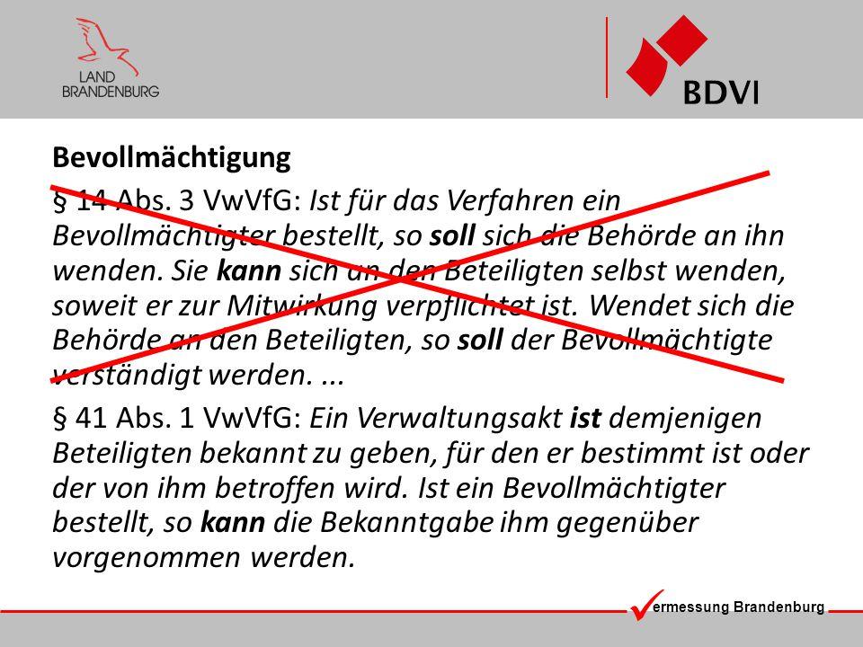 ermessung Brandenburg Bevollmächtigung § 14 Abs. 3 VwVfG: Ist für das Verfahren ein Bevollmächtigter bestellt, so soll sich die Behörde an ihn wenden.