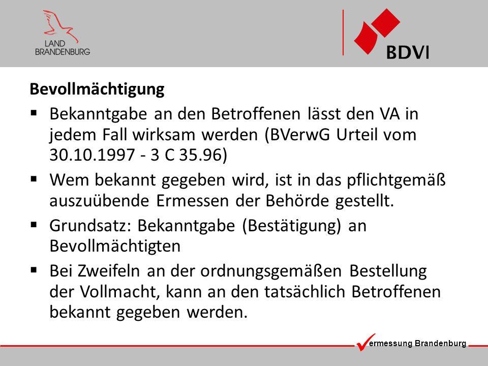 ermessung Brandenburg Bevollmächtigung Bekanntgabe an den Betroffenen lässt den VA in jedem Fall wirksam werden (BVerwG Urteil vom 30.10.1997 - 3 C 35