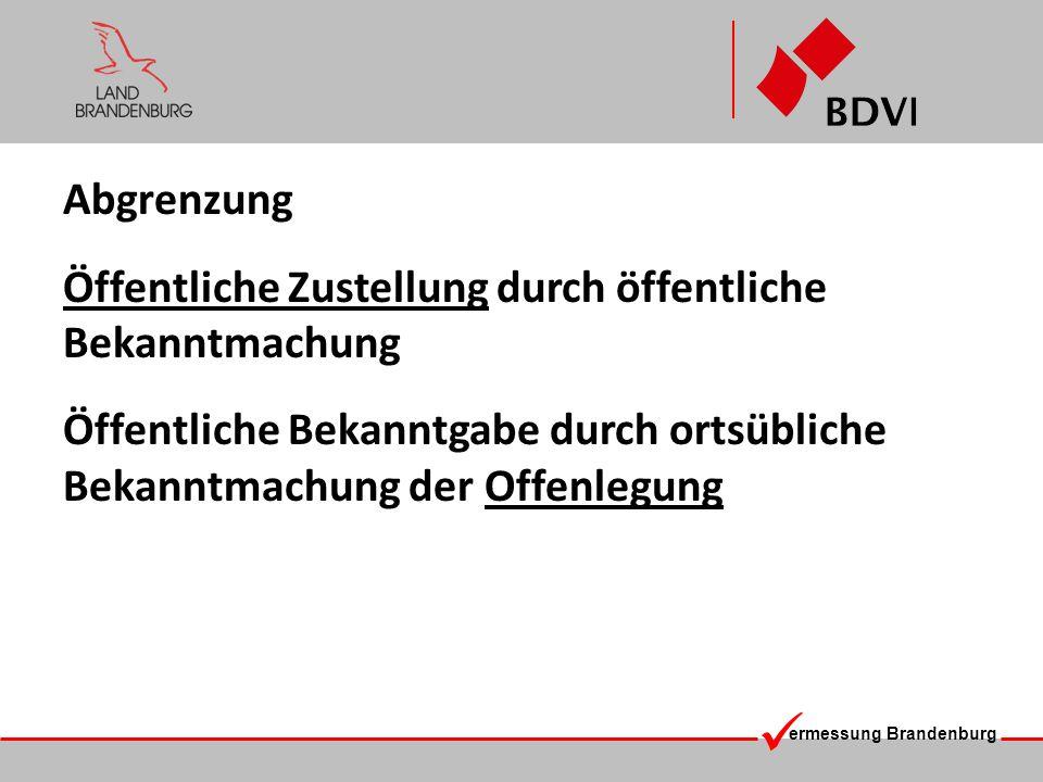 ermessung Brandenburg Abgrenzung Öffentliche Zustellung durch öffentliche Bekanntmachung Öffentliche Bekanntgabe durch ortsübliche Bekanntmachung der
