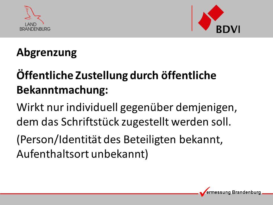 ermessung Brandenburg Abgrenzung Öffentliche Zustellung durch öffentliche Bekanntmachung: Wirkt nur individuell gegenüber demjenigen, dem das Schrifts