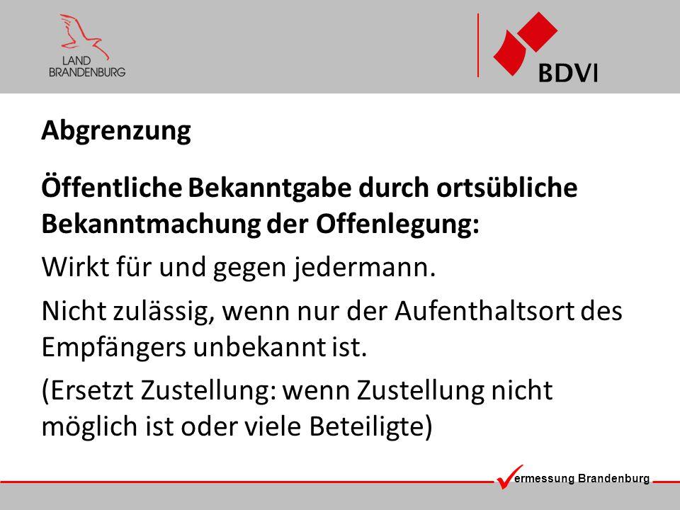 ermessung Brandenburg Abgrenzung Öffentliche Bekanntgabe durch ortsübliche Bekanntmachung der Offenlegung: Wirkt für und gegen jedermann. Nicht zuläss