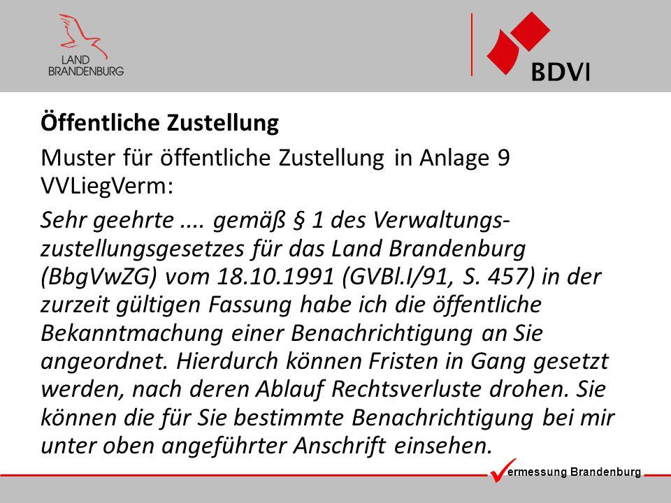 ermessung Brandenburg Öffentliche Zustellung Muster für öffentliche Zustellung in Anlage 9 VVLiegVerm: Sehr geehrte.... gemäß § 1 des Verwaltungs- zus