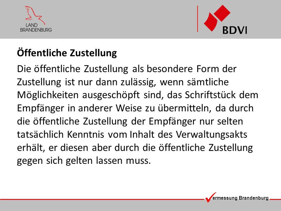 ermessung Brandenburg Öffentliche Zustellung Die öffentliche Zustellung als besondere Form der Zustellung ist nur dann zulässig, wenn sämtliche Möglic