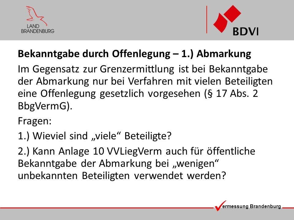 ermessung Brandenburg Bekanntgabe durch Offenlegung – 1.) Abmarkung Im Gegensatz zur Grenzermittlung ist bei Bekanntgabe der Abmarkung nur bei Verfahr