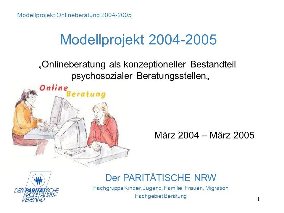 1 Der PARITÄTISCHE NRW Fachgruppe Kinder, Jugend, Familie, Frauen, Migration Fachgebiet Beratung Modellprojekt 2004-2005 Onlineberatung als konzeption
