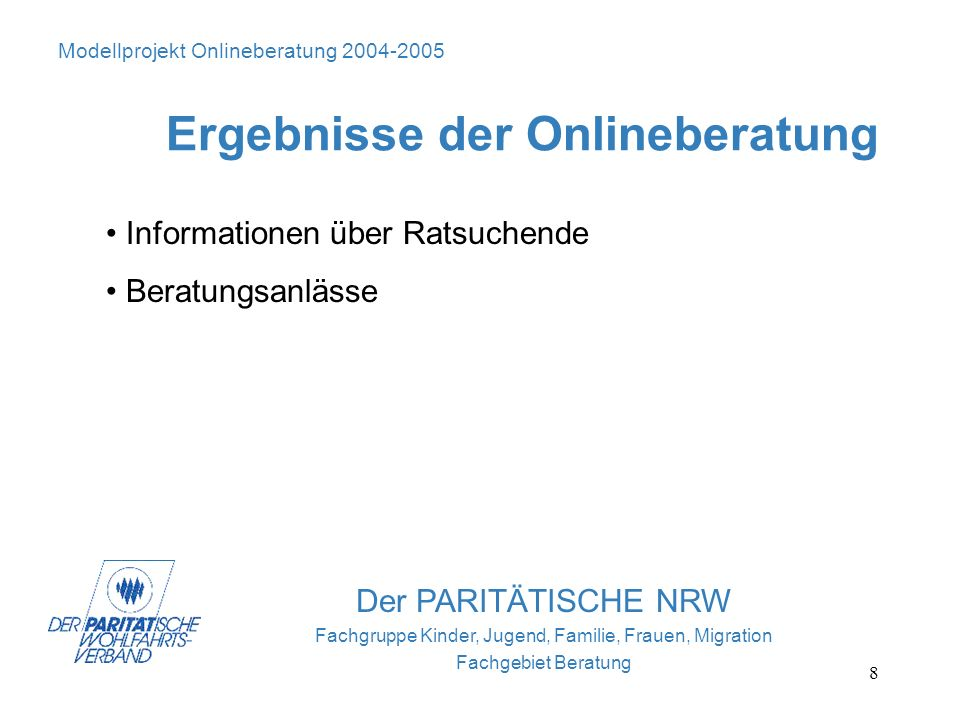 8 Der PARITÄTISCHE NRW Fachgruppe Kinder, Jugend, Familie, Frauen, Migration Fachgebiet Beratung Modellprojekt Onlineberatung 2004-2005 Ergebnisse der