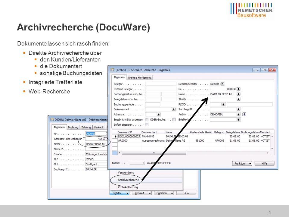Archivrecherche (DocuWare) Dokumente lassen sich rasch finden: Direkte Archivrecherche über den Kunden/Lieferanten die Dokumentart sonstige Buchungsdaten Integrierte Trefferliste Web-Recherche 4
