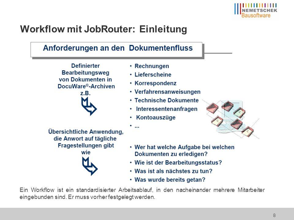 9 Mit dem Workflowprogramm JobRouter wird ein einmal vorgegebener (definierter) Ablauf (etwa eine Rechnungsprüfung) jedes Mal zuverlässig durchgeführt.