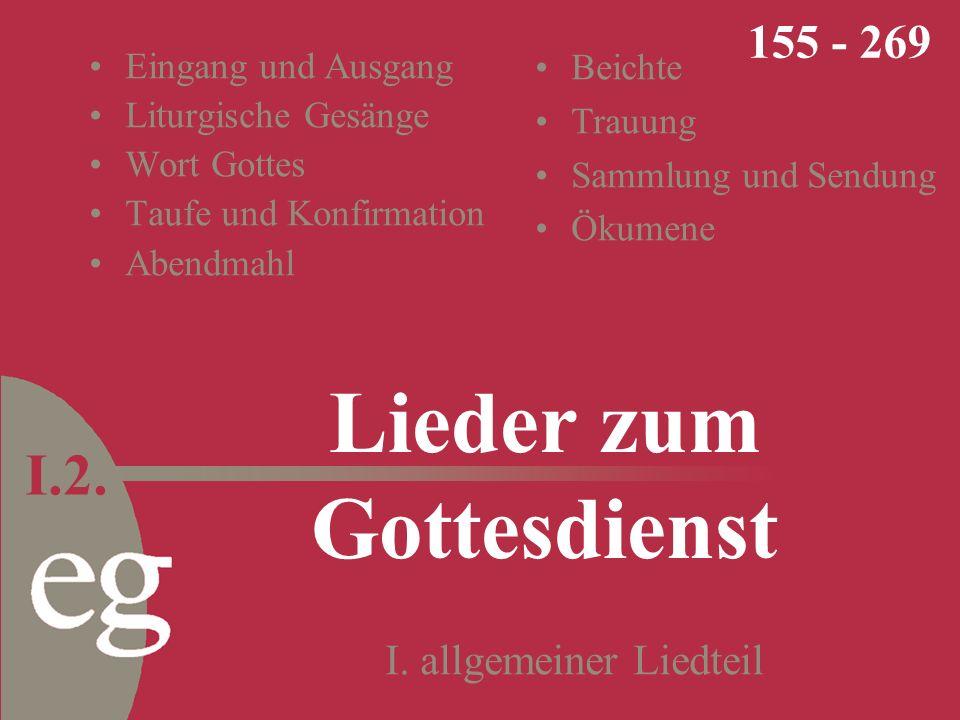 Lieder zum Gottesdienst I. allgemeiner Liedteil 155 - 269 I.2.