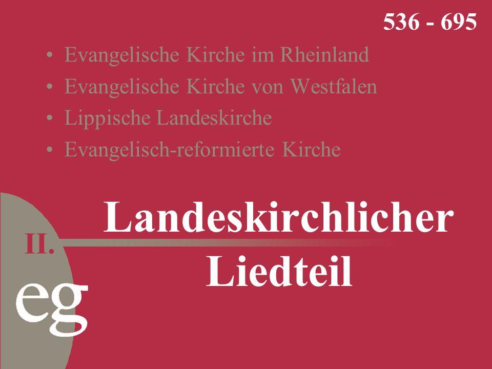 Evangelische Kirche im Rheinland Evangelische Kirche von Westfalen Lippische Landeskirche Evangelisch-reformierte Kirche Landeskirchlicher Liedteil 536 - 695 II.