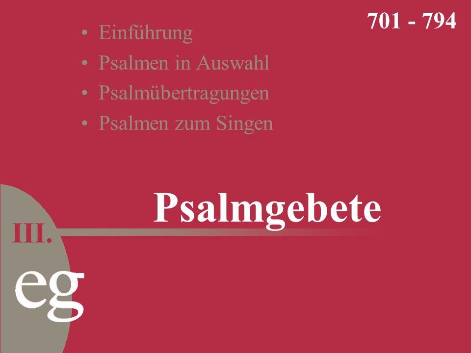 Psalmgebete 701 - 794 III. Einführung Psalmen in Auswahl Psalmübertragungen Psalmen zum Singen
