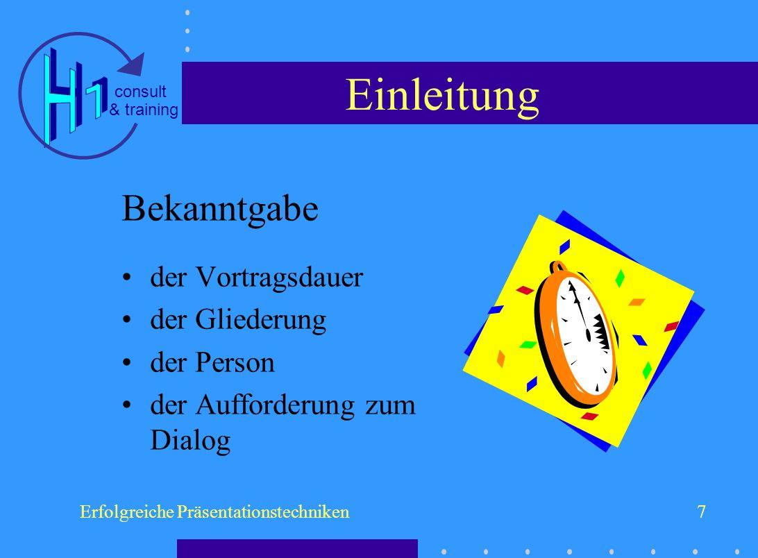 & training consult Erfolgreiche Präsentationstechniken7 Einleitung Bekanntgabe der Vortragsdauer der Gliederung der Person der Aufforderung zum Dialog