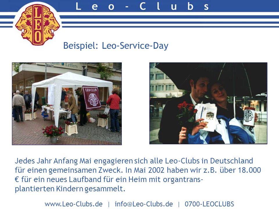 www.Leo-Clubs.de | info@Leo-Clubs.de | 0700-LEOCLUBS Beispiel: Leo-Service-Day Jedes Jahr Anfang Mai engagieren sich alle Leo-Clubs in Deutschland für einen gemeinsamen Zweck.