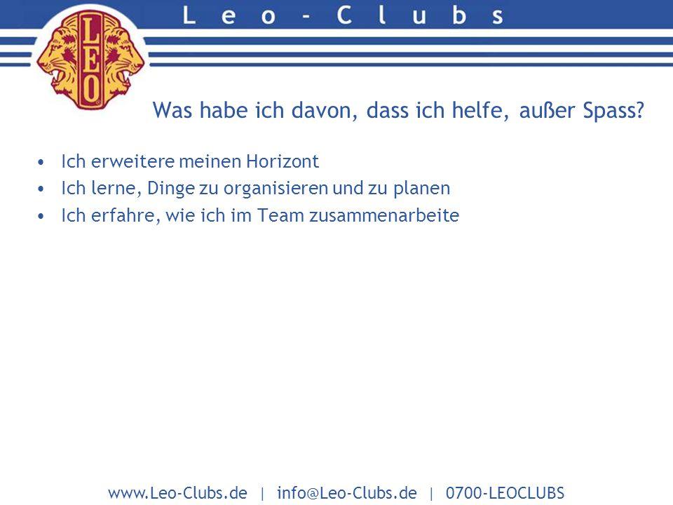www.Leo-Clubs.de | info@Leo-Clubs.de | 0700-LEOCLUBS Was habe ich davon, dass ich helfe, außer Spass.