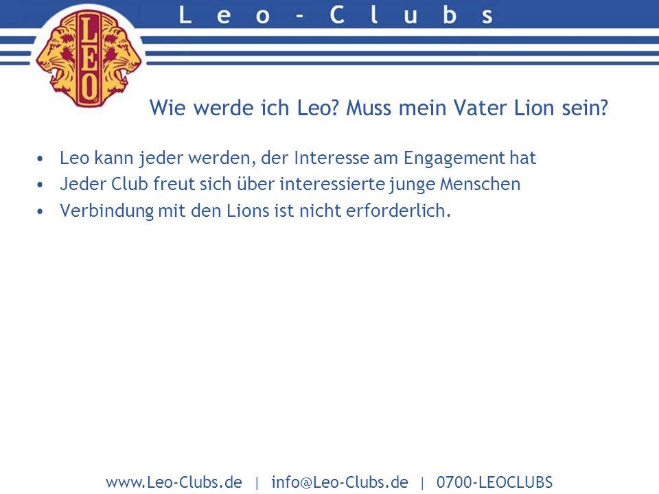 www.Leo-Clubs.de | info@Leo-Clubs.de | 0700-LEOCLUBS Wie werde ich Leo.