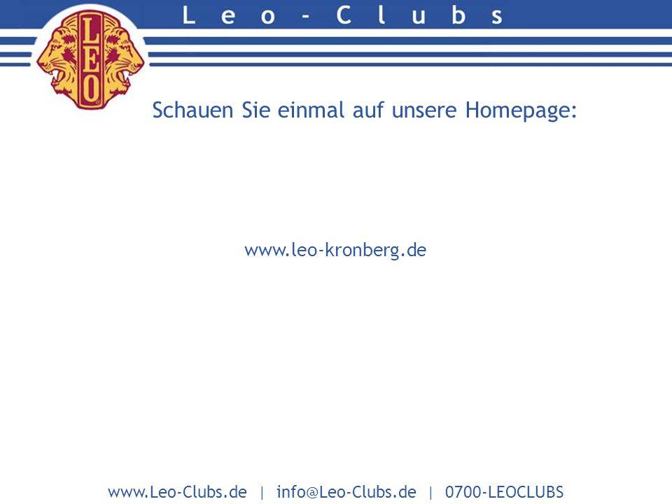www.Leo-Clubs.de | info@Leo-Clubs.de | 0700-LEOCLUBS Schauen Sie einmal auf unsere Homepage: www.leo-kronberg.de
