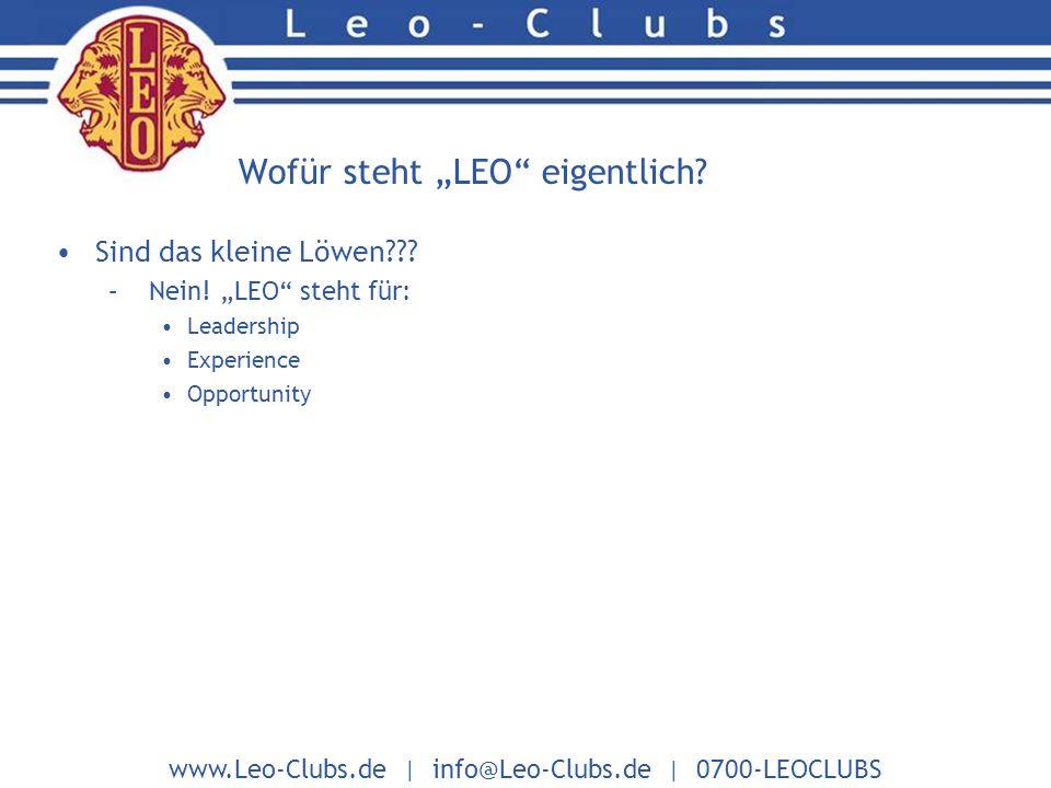 www.Leo-Clubs.de | info@Leo-Clubs.de | 0700-LEOCLUBS Wofür steht LEO eigentlich.