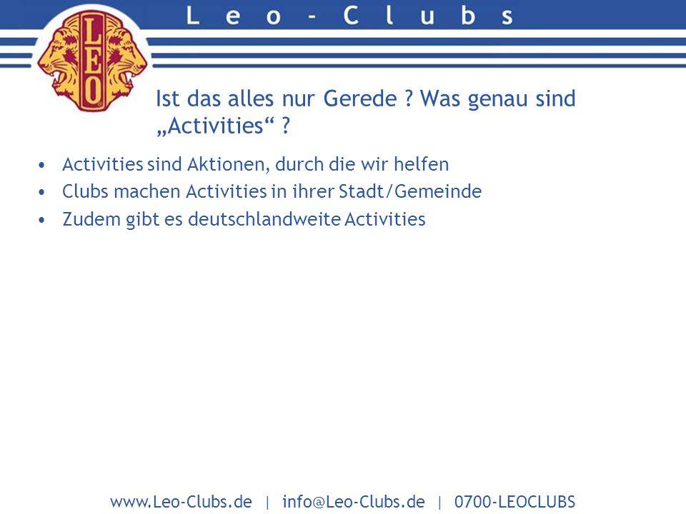 www.Leo-Clubs.de | info@Leo-Clubs.de | 0700-LEOCLUBS Beispiel: Hochwasser-Activity An zwei Wochenende haben Leos, beim zweiten Mal sogar mehr als 100 aus ganz Deutschland und aus dem Ausland die durch das Hochwasser entstandenen Schäden beseitigt.