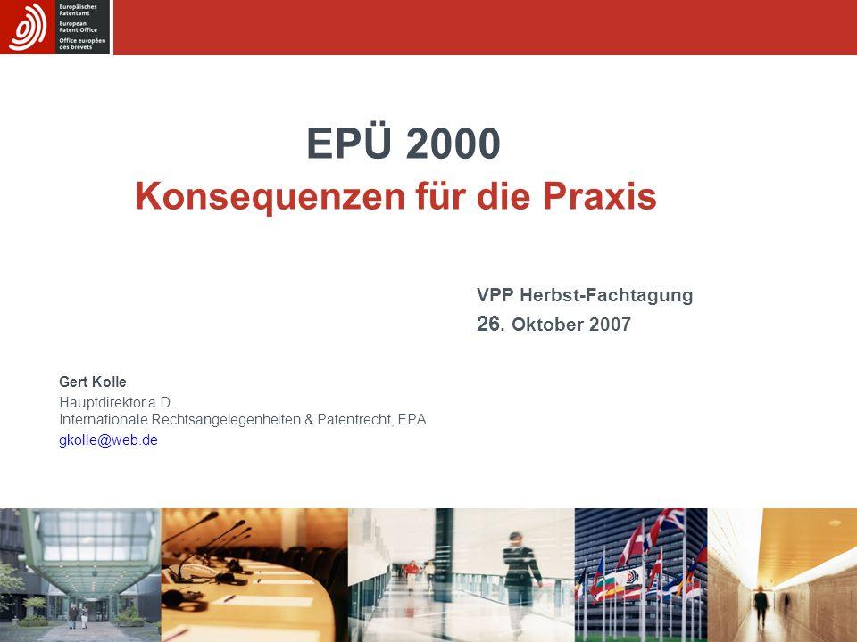 EPÜ 2000 Grundlagen Revisionskonferenz November 2000 Vorbereitung, Verlauf, Ergebnisse http://www.epo.org/patents/law/legislative-initiatives/epc2000.html http://www.epo.org/patents/law/legislative-initiatives/epc2000.html EPÜ 2000 –tritt am 13.