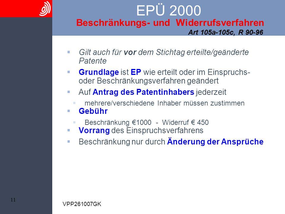 11 VPP261007GK EPÜ 2000 Beschränkungs- und Widerrufsverfahren Art 105a-105c, R 90-96 Gilt auch für vor dem Stichtag erteilte/geänderte Patente Grundla