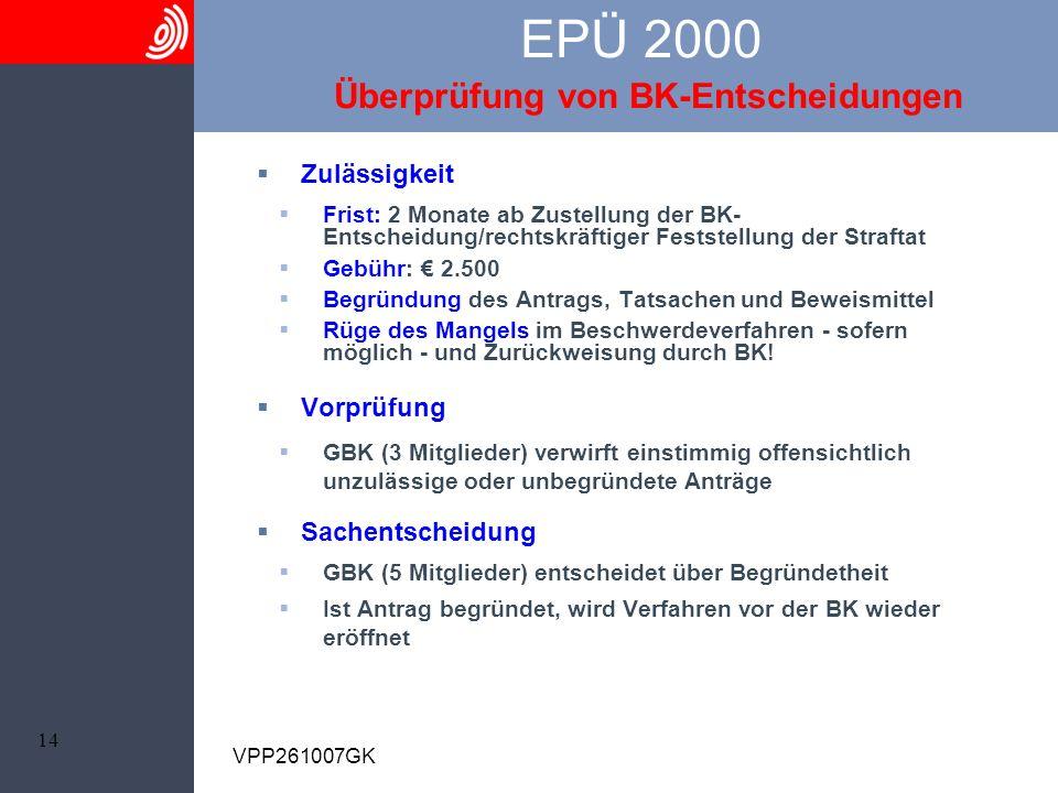 14 VPP261007GK EPÜ 2000 Überprüfung von BK-Entscheidungen Zulässigkeit Frist: 2 Monate ab Zustellung der BK- Entscheidung/rechtskräftiger Feststellung