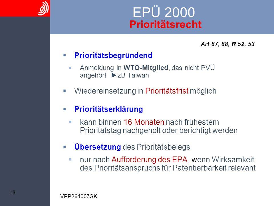 18 VPP261007GK EPÜ 2000 Prioritätsrecht Art 87, 88, R 52, 53 Prioritätsbegründend Anmeldung in WTO-Mitglied, das nicht PVÜ angehört zB Taiwan Wiederei