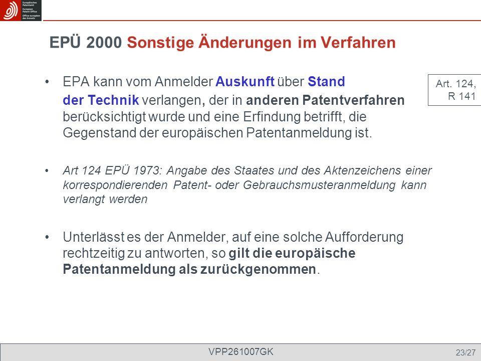 EPÜ 2000 Sonstige Änderungen im Verfahren EPA kann vom Anmelder Auskunft über Stand der Technik verlangen, der in anderen Patentverfahren berücksichti