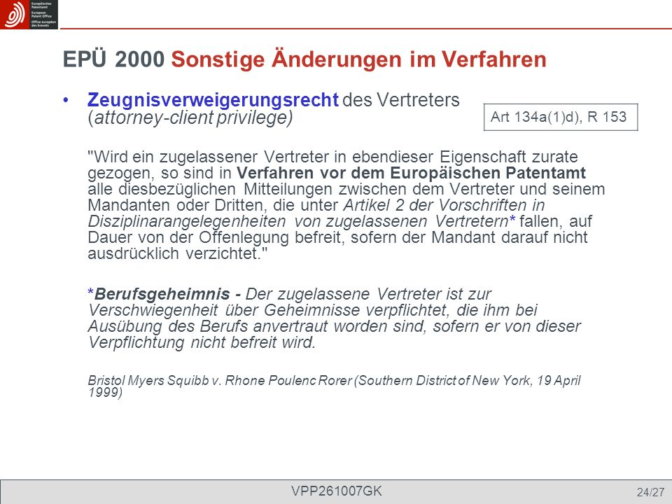 EPÜ 2000 Sonstige Änderungen im Verfahren Zeugnisverweigerungsrecht des Vertreters (attorney-client privilege)