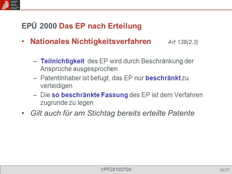 EPÜ 2000 Das EP nach Erteilung Nationales Nichtigkeitsverfahren Art 138(2,3) –Teilnichtigkeit des EP wird durch Beschränkung der Ansprüche ausgesproch