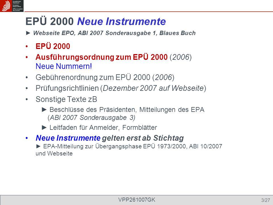 EPÜ 2000 Ausführungsordnung zum EPÜ 2000 (2006) Neue Nummern! Gebührenordnung zum EPÜ 2000 (2006) Prüfungsrichtlinien (Dezember 2007 auf Webseite) Son